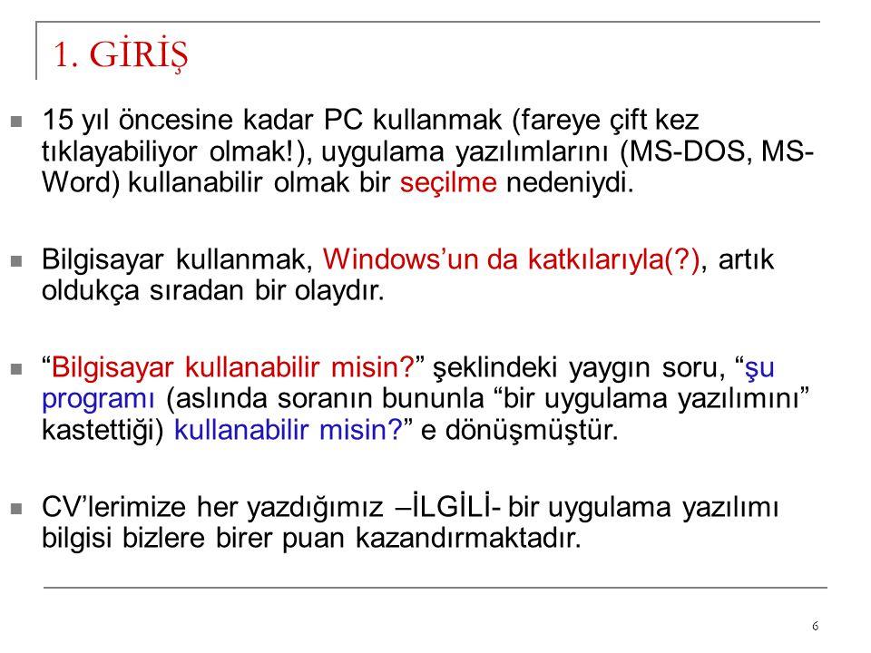 6 1. GİRİŞ 15 yıl öncesine kadar PC kullanmak (fareye çift kez tıklayabiliyor olmak!), uygulama yazılımlarını (MS-DOS, MS- Word) kullanabilir olmak bi