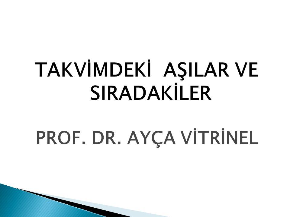 TAKVİMDEKİ AŞILAR VE SIRADAKİLER PROF. DR. AYÇA VİTRİNEL