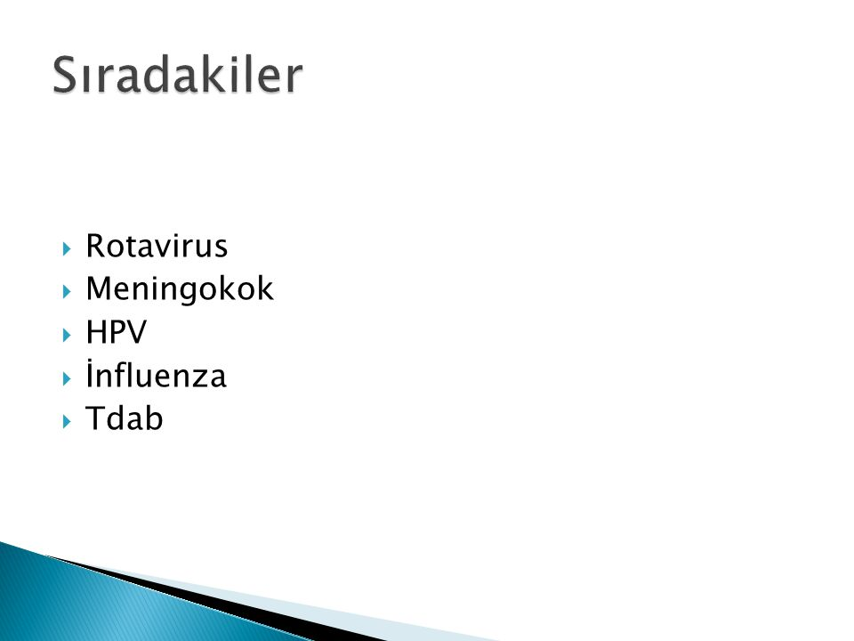  Rotavirus  Meningokok  HPV  İnfluenza  Tdab