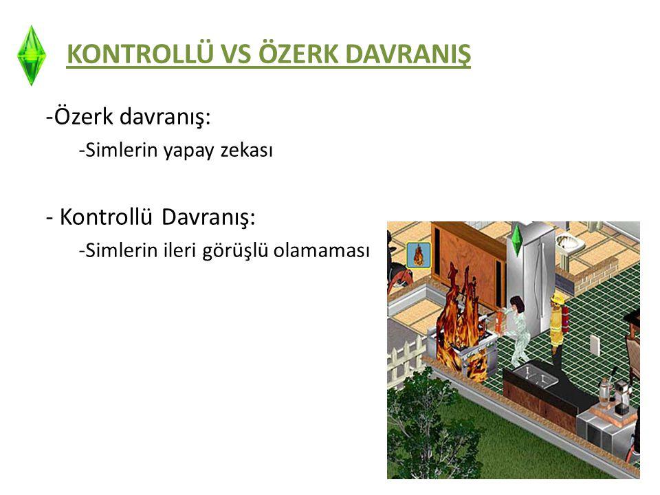 KONTROLLÜ VS ÖZERK DAVRANIŞ -Özerk davranış: -Simlerin yapay zekası - Kontrollü Davranış: -Simlerin ileri görüşlü olamaması