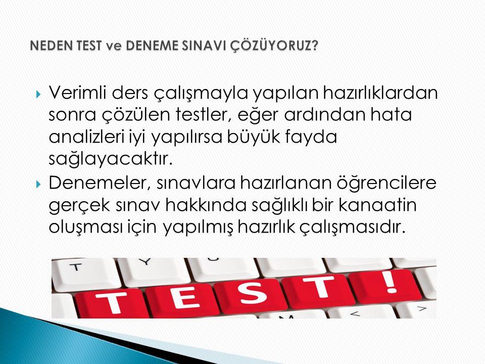  Verimli ders çalışmayla yapılan hazırlıklardan sonra çözülen testler, eğer ardından hata analizleri iyi yapılırsa büyük fayda sağlayacaktır.  Denem