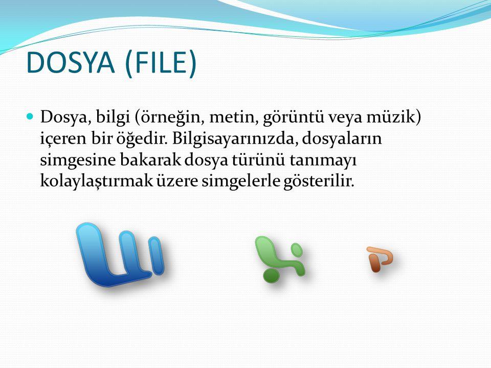 DOSYA (FILE) Dosya, bilgi (örneğin, metin, görüntü veya müzik) içeren bir öğedir. Bilgisayarınızda, dosyaların simgesine bakarak dosya türünü tanımayı