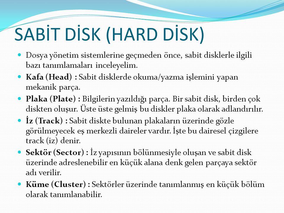 SABİT DİSK (HARD DİSK) Dosya yönetim sistemlerine geçmeden önce, sabit disklerle ilgili bazı tanımlamaları inceleyelim. Kafa (Head) : Sabit disklerde