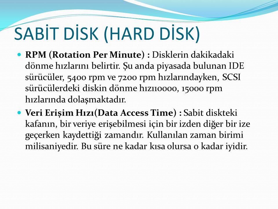 SABİT DİSK (HARD DİSK) RPM (Rotation Per Minute) : Disklerin dakikadaki dönme hızlarını belirtir. Şu anda piyasada bulunan IDE sürücüler, 5400 rpm ve