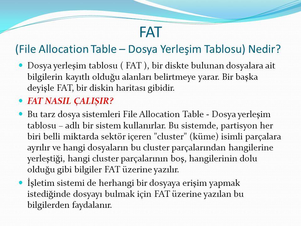 FAT (File Allocation Table – Dosya Yerleşim Tablosu) Nedir? Dosya yerleşim tablosu ( FAT ), bir diskte bulunan dosyalara ait bilgilerin kayıtlı olduğu
