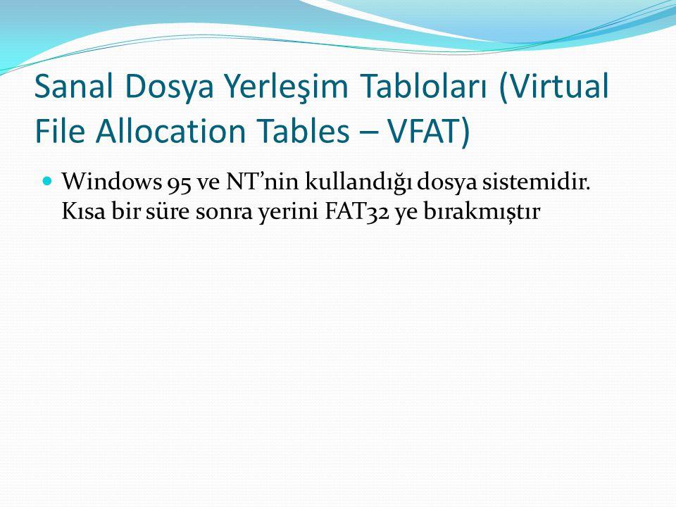 Sanal Dosya Yerleşim Tabloları (Virtual File Allocation Tables – VFAT) Windows 95 ve NT'nin kullandığı dosya sistemidir. Kısa bir süre sonra yerini FA