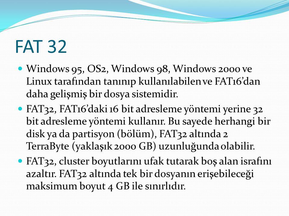 FAT 32 Windows 95, OS2, Windows 98, Windows 2000 ve Linux tarafından tanınıp kullanılabilen ve FAT16'dan daha gelişmiş bir dosya sistemidir. FAT32, FA