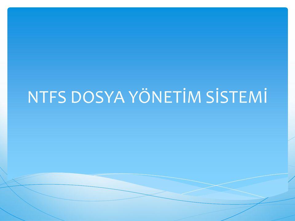 NTFS DOSYA YÖNETİM SİSTEMİ