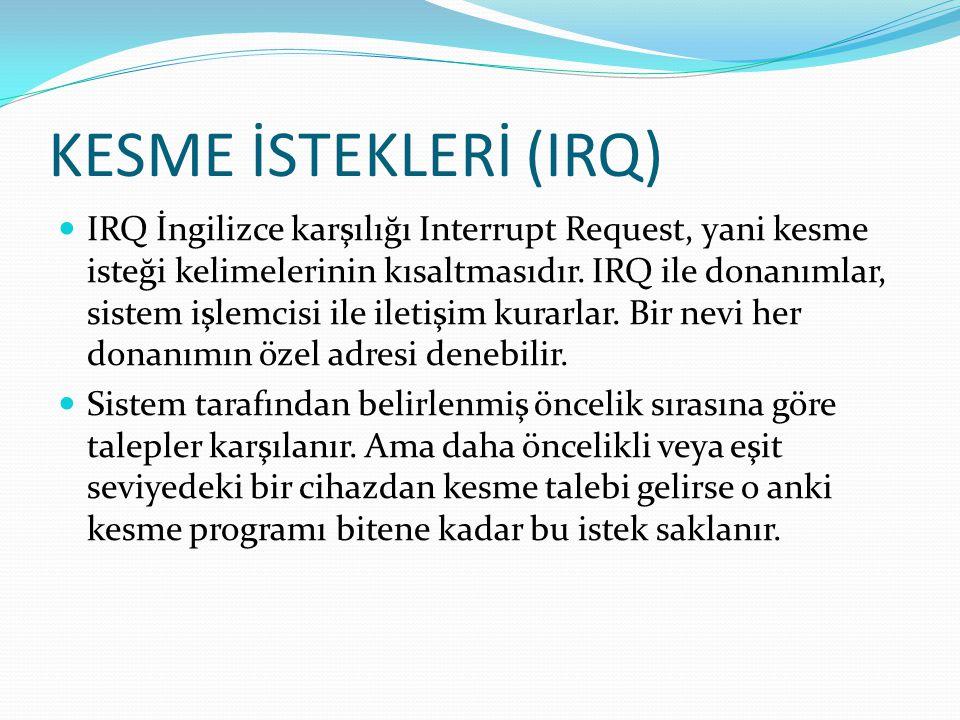 KESME İSTEKLERİ (IRQ) IRQ İngilizce karşılığı Interrupt Request, yani kesme isteği kelimelerinin kısaltmasıdır. IRQ ile donanımlar, sistem işlemcisi i