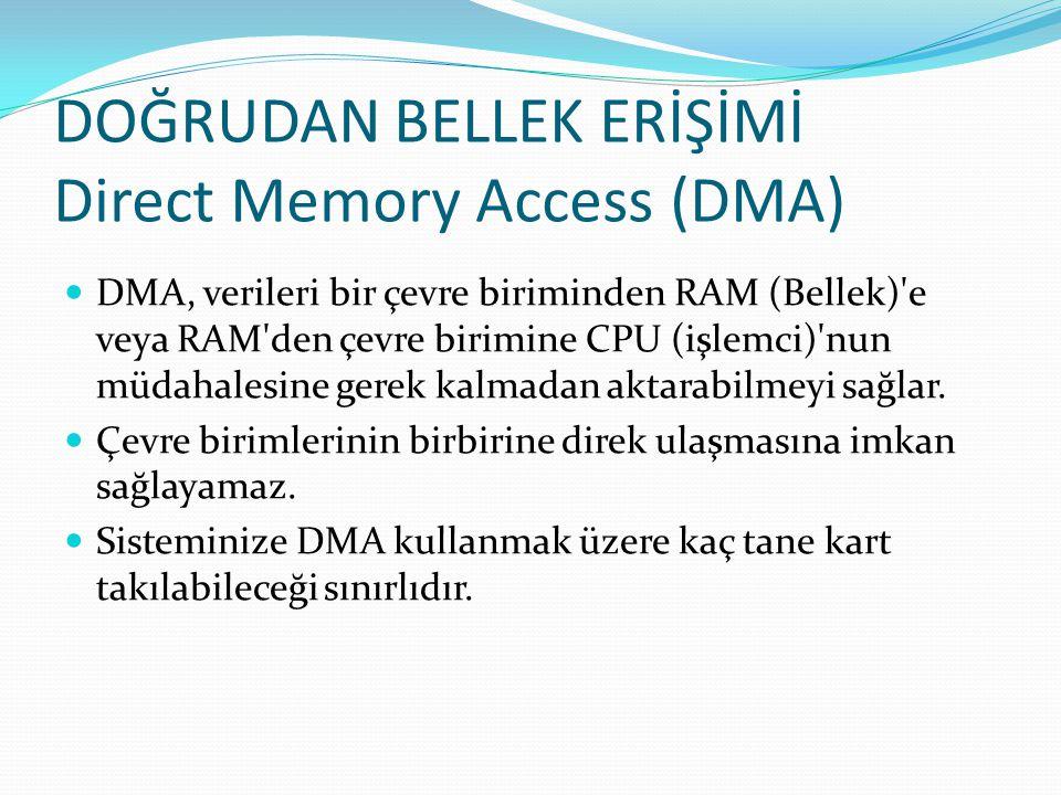 DOĞRUDAN BELLEK ERİŞİMİ Direct Memory Access (DMA) DMA, verileri bir çevre biriminden RAM (Bellek)'e veya RAM'den çevre birimine CPU (işlemci)'nun müd