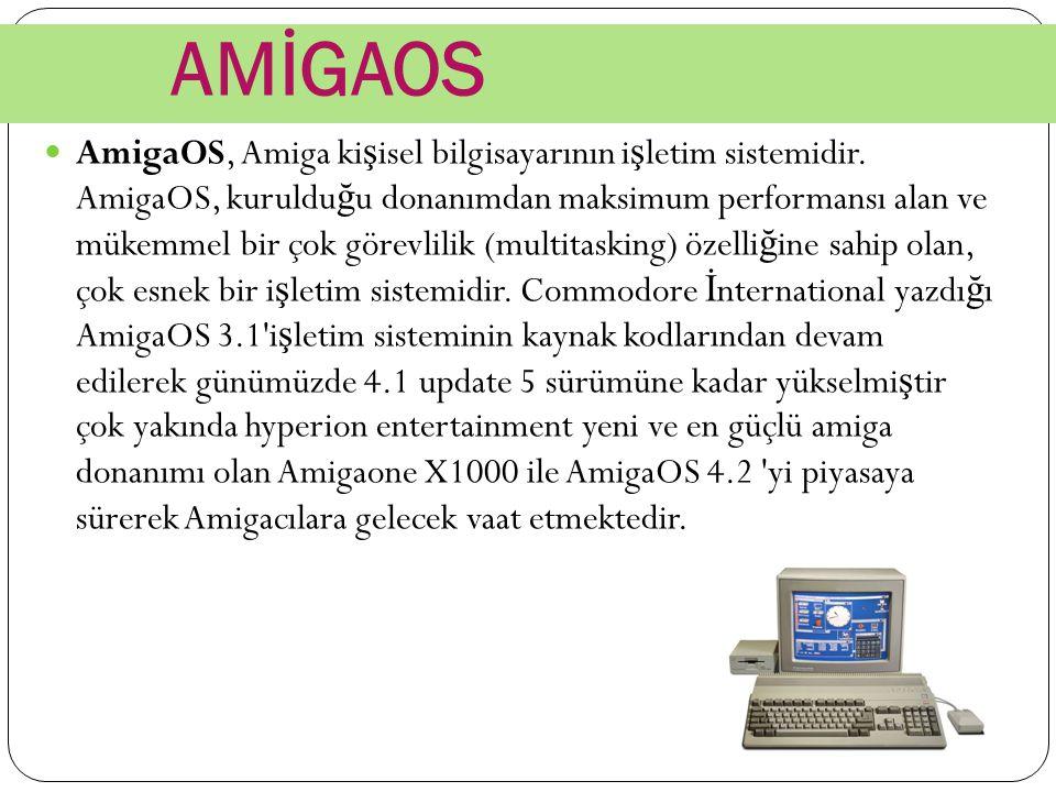 AMİGAOS AmigaOS, Amiga ki ş isel bilgisayarının i ş letim sistemidir. AmigaOS, kuruldu ğ u donanımdan maksimum performansı alan ve mükemmel bir çok gö