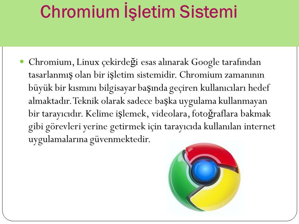 Chromium İşletim Sistemi Chromium, Linux çekirde ğ i esas alınarak Google tarafından tasarlanmı ş olan bir i ş letim sistemidir. Chromium zamanının bü