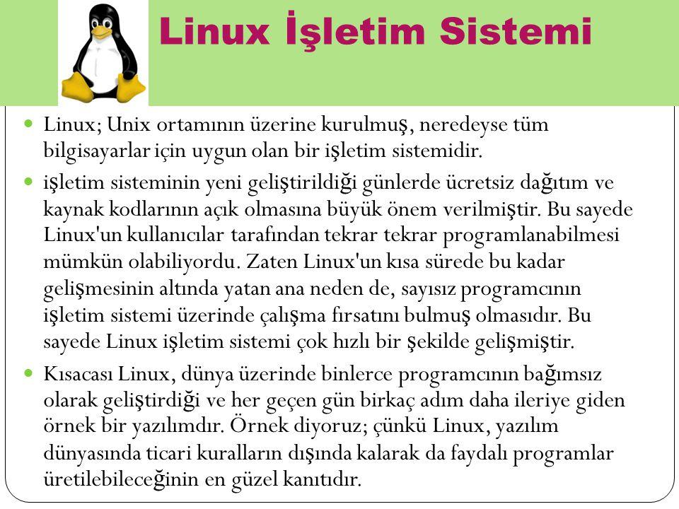 Linux İşletim Sistemi Linux; Unix ortamının üzerine kurulmu ş, neredeyse tüm bilgisayarlar için uygun olan bir i ş letim sistemidir. i ş letim sistemi