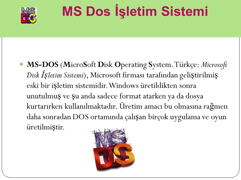 MS Dos İşletim Sistemi MS-DOS (MicroSoft Disk Operating System. Türkçe: Microsoft Disk İş letim Sistemi), Microsoft firması tarafından geli ş tirilmi