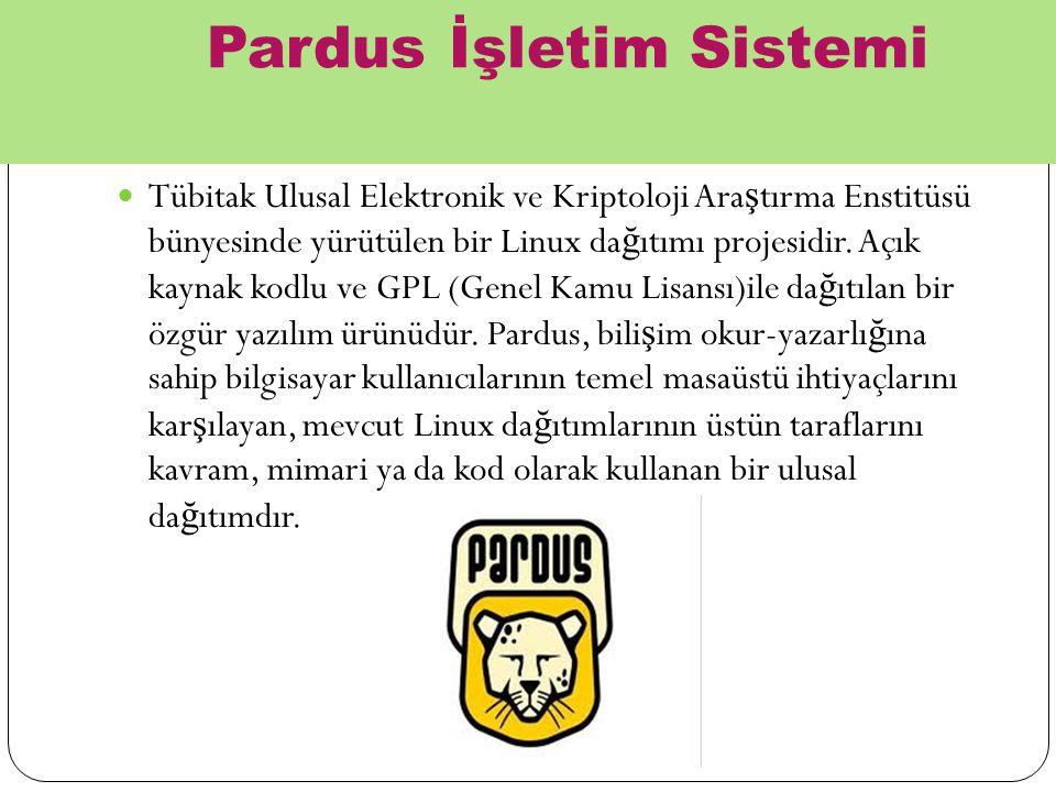 Pardus İşletim Sistemi Tübitak Ulusal Elektronik ve Kriptoloji Ara ş tırma Enstitüsü bünyesinde yürütülen bir Linux da ğ ıtımı projesidir. Açık kaynak