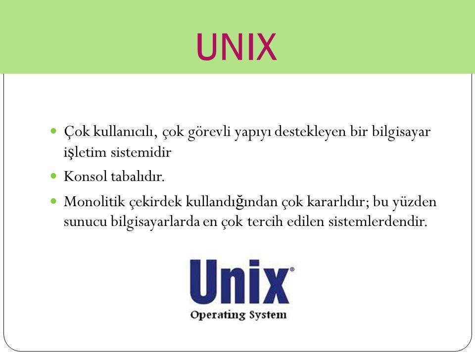 UNIX Çok kullanıcılı, çok görevli yapıyı destekleyen bir bilgisayar i ş letim sistemidir Konsol tabalıdır. Monolitik çekirdek kullandı ğ ından çok kar