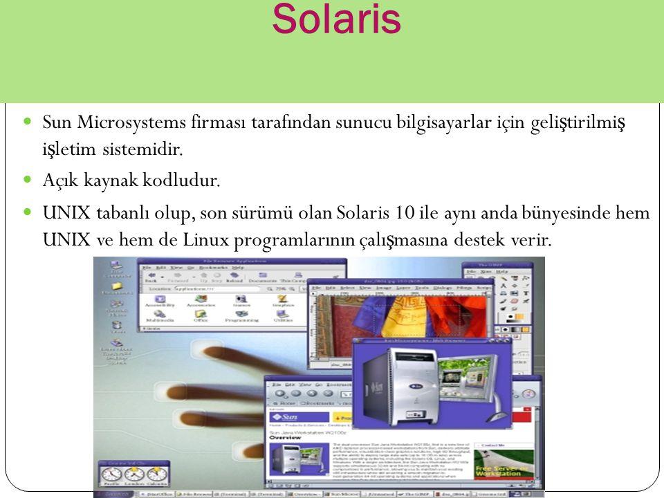 Solaris Sun Microsystems firması tarafından sunucu bilgisayarlar için geli ş tirilmi ş i ş letim sistemidir. Açık kaynak kodludur. UNIX tabanlı olup,