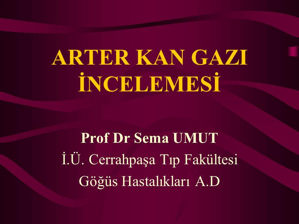 ARTER KAN GAZI İNCELEMESİ Prof Dr Sema UMUT İ.Ü. Cerrahpaşa Tıp Fakültesi Göğüs Hastalıkları A.D