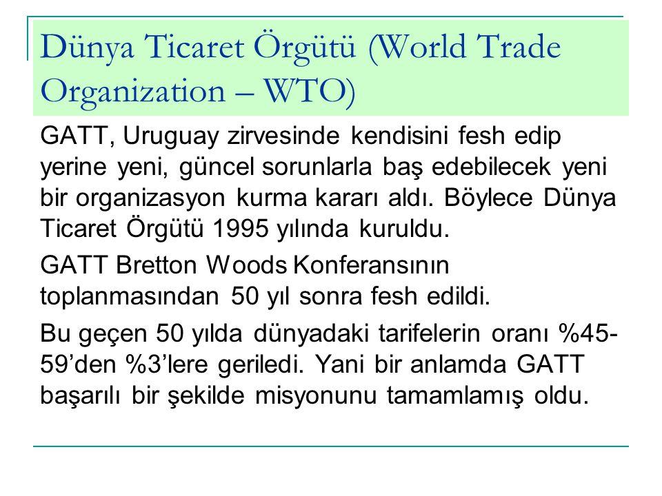 Dünya Ticaret Örgütü (World Trade Organization – WTO) GATT, Uruguay zirvesinde kendisini fesh edip yerine yeni, güncel sorunlarla baş edebilecek yeni bir organizasyon kurma kararı aldı.
