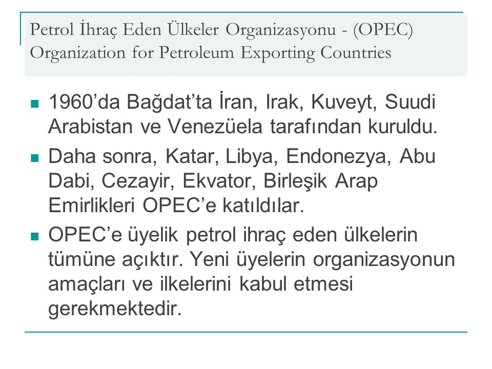 Petrol İhraç Eden Ülkeler Organizasyonu - (OPEC) Organization for Petroleum Exporting Countries 1960'da Bağdat'ta İran, Irak, Kuveyt, Suudi Arabistan