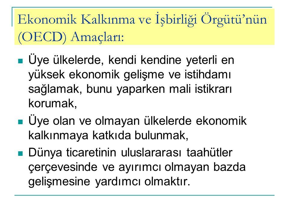 Ekonomik Kalkınma ve İşbirliği Örgütü'nün (OECD) Amaçları: Üye ülkelerde, kendi kendine yeterli en yüksek ekonomik gelişme ve istihdamı sağlamak, bunu yaparken mali istikrarı korumak, Üye olan ve olmayan ülkelerde ekonomik kalkınmaya katkıda bulunmak, Dünya ticaretinin uluslararası taahütler çerçevesinde ve ayırımcı olmayan bazda gelişmesine yardımcı olmaktır.