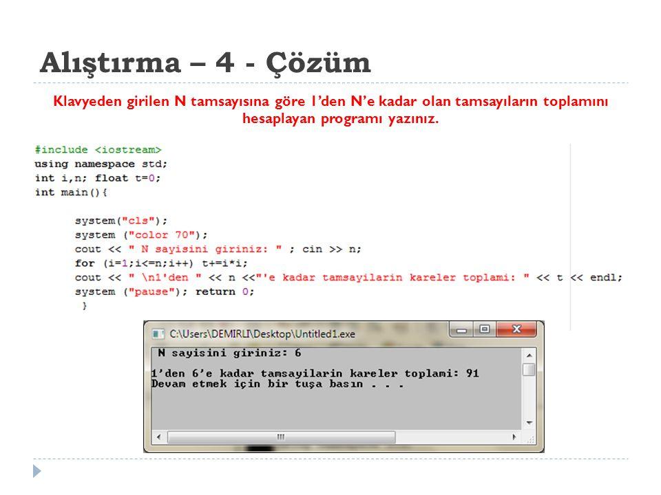 Alıştırma – 4 - Çözüm Klavyeden girilen N tamsayısına göre 1'den N'e kadar olan tamsayıların toplamını hesaplayan programı yazınız.
