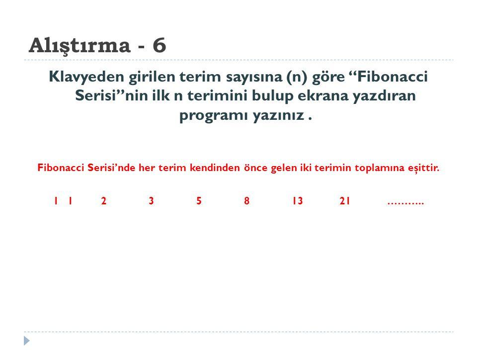 """Alıştırma - 6 Klavyeden girilen terim sayısına (n) göre """"Fibonacci Serisi""""nin ilk n terimini bulup ekrana yazdıran programı yazınız. Fibonacci Serisi'"""