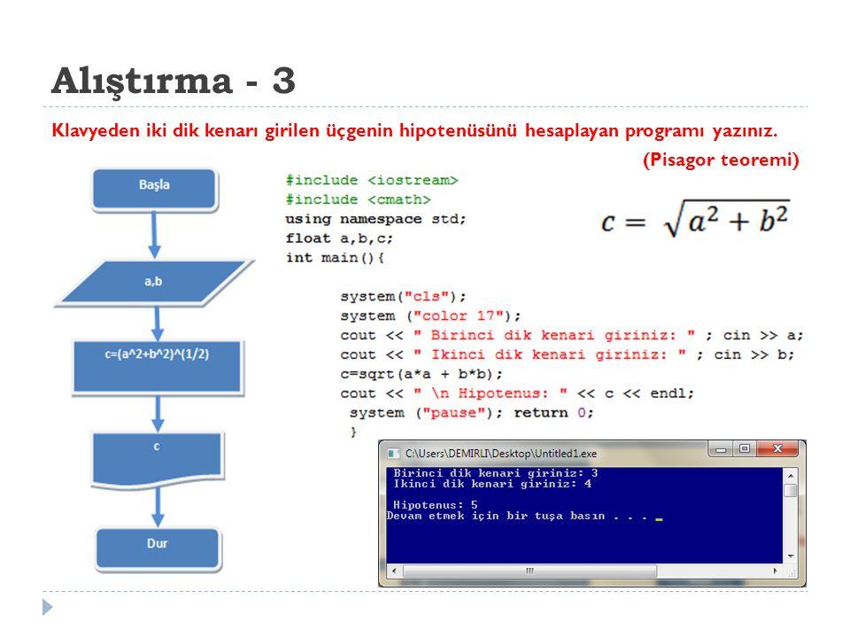 Alıştırma - 3 Klavyeden iki dik kenarı girilen üçgenin hipotenüsünü hesaplayan programı yazınız. (Pisagor teoremi)