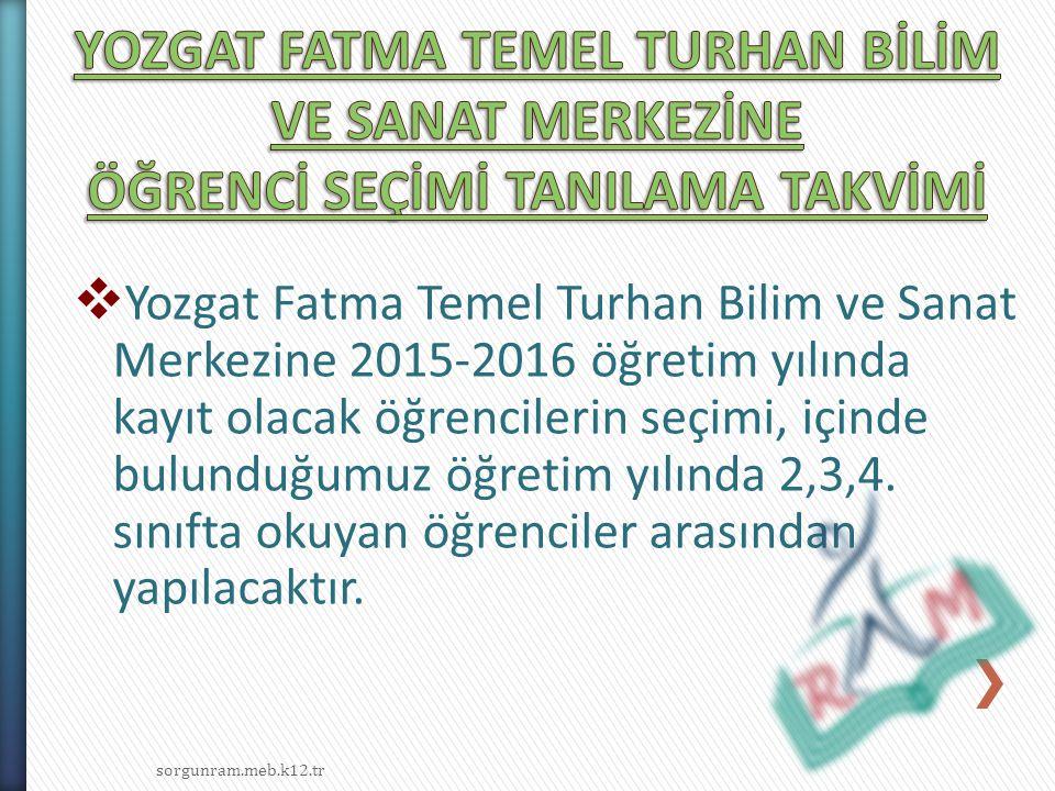  Yozgat Fatma Temel Turhan Bilim ve Sanat Merkezine 2015-2016 öğretim yılında kayıt olacak öğrencilerin seçimi, içinde bulunduğumuz öğretim yılında 2