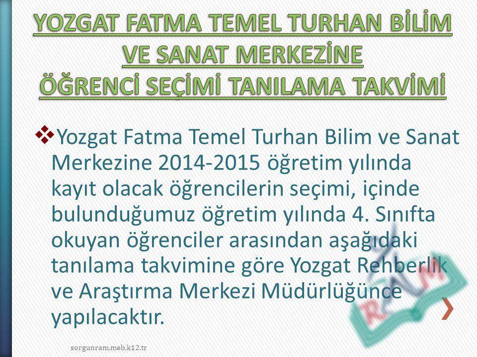  Yozgat Fatma Temel Turhan Bilim ve Sanat Merkezine 2014-2015 öğretim yılında kayıt olacak öğrencilerin seçimi, içinde bulunduğumuz öğretim yılında 4