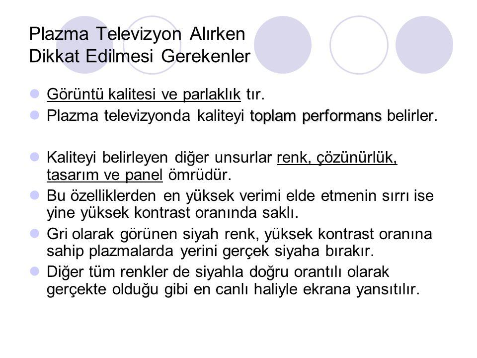 Plazma Televizyon Alırken Dikkat Edilmesi Gerekenler Görüntü kalitesi ve parlaklık tır. toplam performans Plazma televizyonda kaliteyi toplam performa