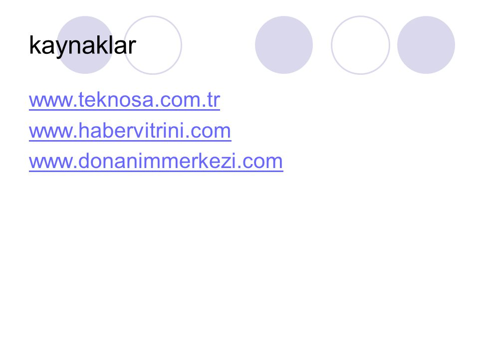 kaynaklar www.teknosa.com.tr www.habervitrini.com www.donanimmerkezi.com