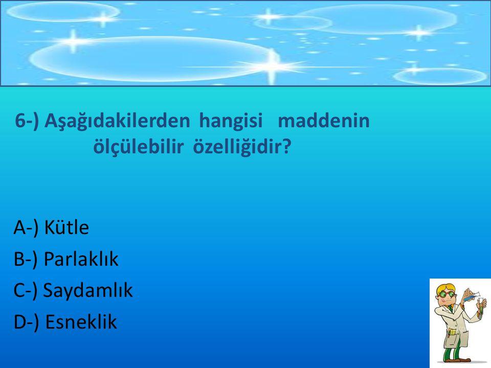 5-) Aşağıdaki maddelerden hangisi diğerlerine göre farklı halde bulunur? A-) Zeytinyağı B-) Süt C-) Oksijen D-) Su