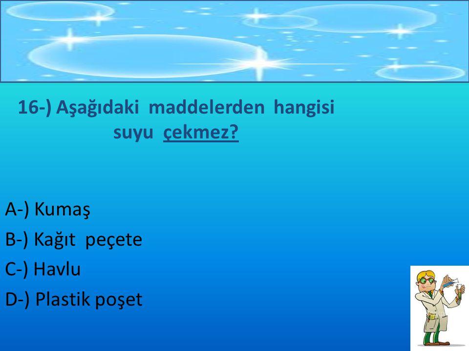 15-) Maddenin gaz haline örnek olarak havayı verebiliriz.Havanın varlığını ispatlamak isteyen bir öğrenci aşağıdaki deneylerden hangisini yaparsa bunu