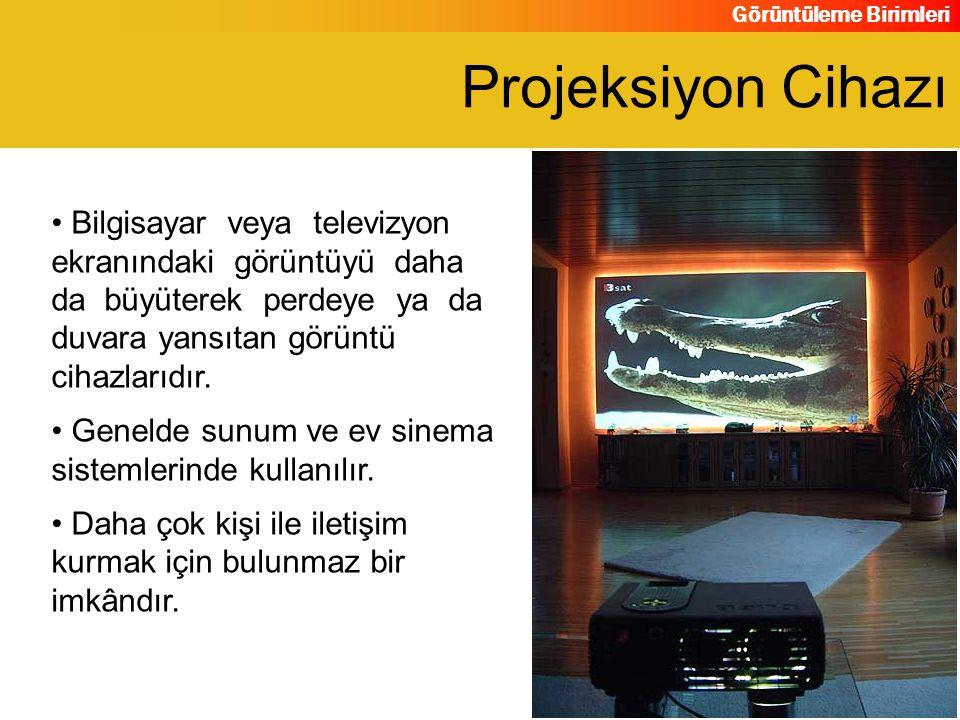 Görüntüleme Birimleri Bilgisayar veya televizyon ekranındaki görüntüyü daha da büyüterek perdeye ya da duvara yansıtan görüntü cihazlarıdır. Genelde s