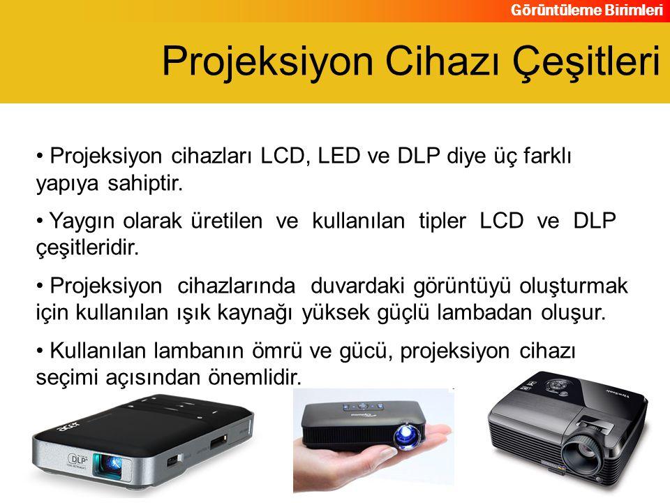 Görüntüleme Birimleri Projeksiyon cihazları LCD, LED ve DLP diye üç farklı yapıya sahiptir. Yaygın olarak üretilen ve kullanılan tipler LCD ve DLP çeş