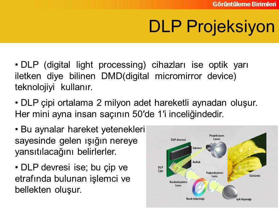 Görüntüleme Birimleri DLP (digital light processing) cihazları ise optik yarı iletken diye bilinen DMD(digital micromirror device) teknolojiyi kullanı