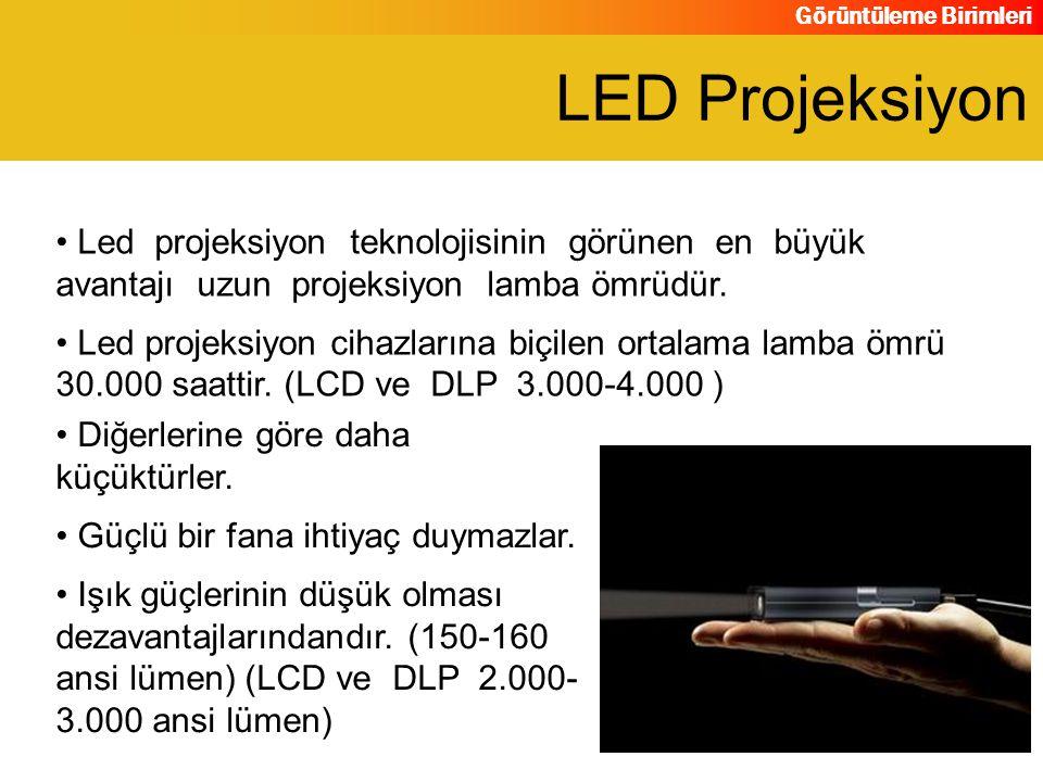 Görüntüleme Birimleri Led projeksiyon teknolojisinin görünen en büyük avantajı uzun projeksiyon lamba ömrüdür. Led projeksiyon cihazlarına biçilen ort