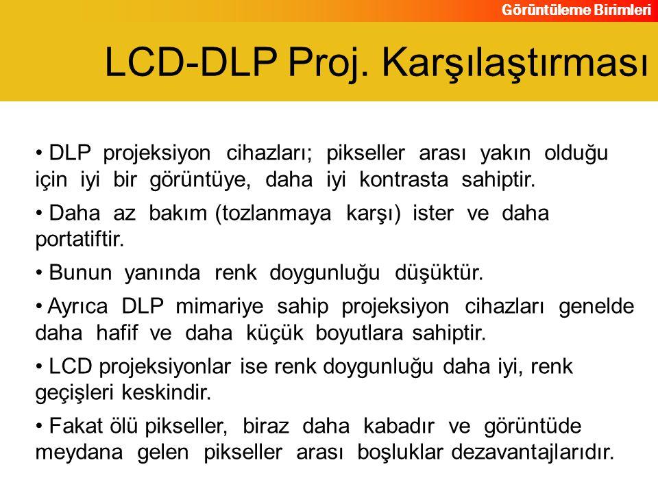 Görüntüleme Birimleri DLP projeksiyon cihazları; pikseller arası yakın olduğu için iyi bir görüntüye, daha iyi kontrasta sahiptir. Daha az bakım (tozl
