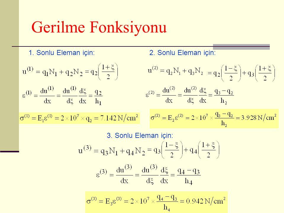 Gerilme Fonksiyonu 1. Sonlu Eleman için:2. Sonlu Eleman için: 3. Sonlu Eleman için: