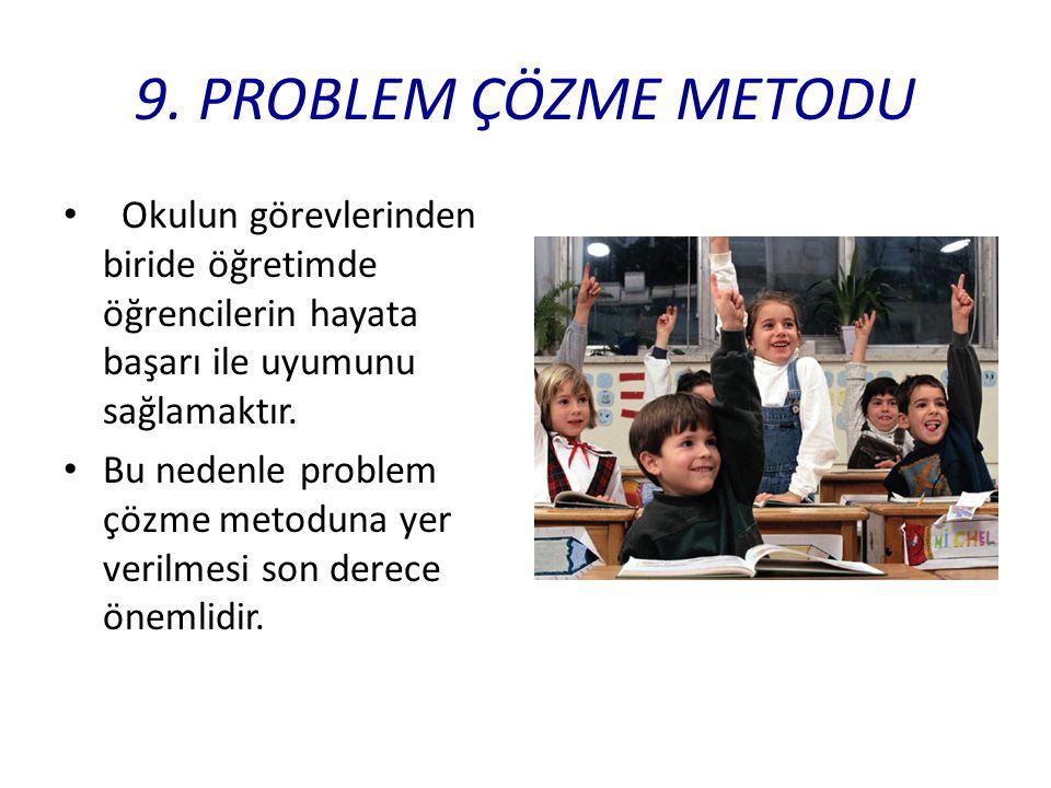 9. PROBLEM ÇÖZME METODU Okulun görevlerinden biride öğretimde öğrencilerin hayata başarı ile uyumunu sağlamaktır. Bu nedenle problem çözme metoduna ye