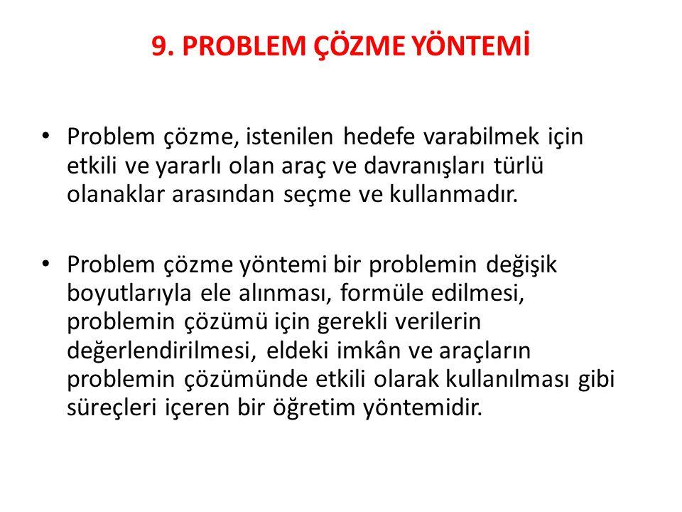 9. PROBLEM ÇÖZME YÖNTEMİ Problem çözme, istenilen hedefe varabilmek için etkili ve yararlı olan araç ve davranışları türlü olanaklar arasından seçme v