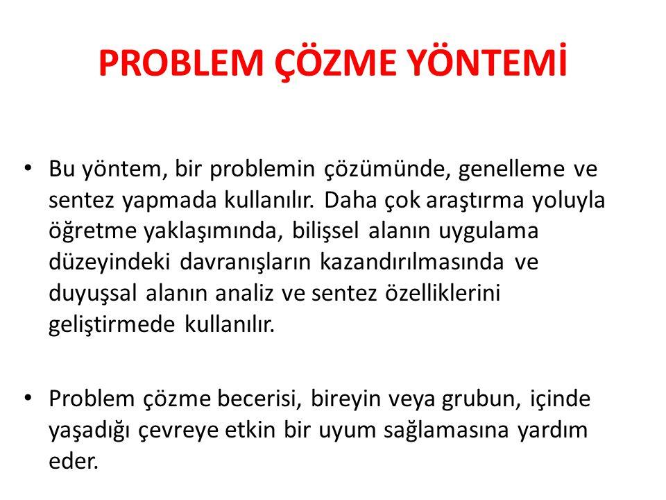 PROBLEM ÇÖZME YÖNTEMİ Bu yöntem, bir problemin çözümünde, genelleme ve sentez yapmada kullanılır. Daha çok araştırma yoluyla öğretme yaklaşımında, bil