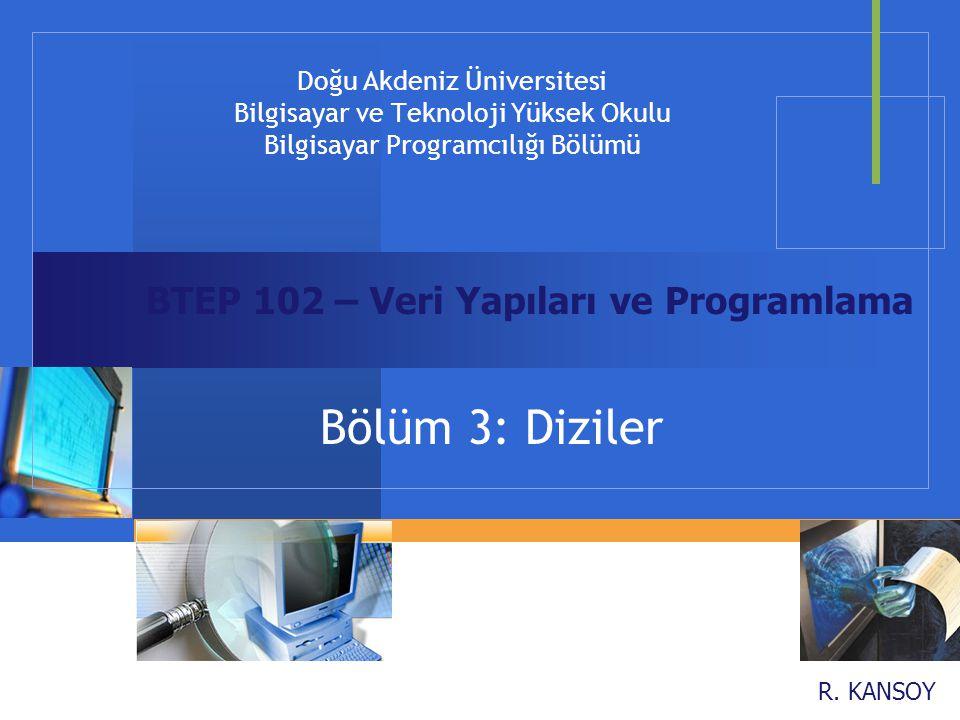 Doğu Akdeniz Üniversitesi Bilgisayar ve Teknoloji Yüksek Okulu Bilgisayar Programcılığı Bölümü R. KANSOY Bölüm 3: Diziler BTEP 102 – Veri Yapıları ve