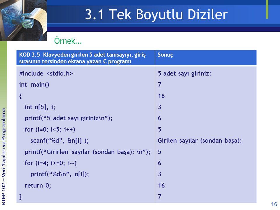 16 BTEP 102 – Veri Yapıları ve Programlama KOD 3.5 Klavyeden girilen 5 adet tamsayıyı, giriş sırasının tersinden ekrana yazan C programı Sonuç #includ