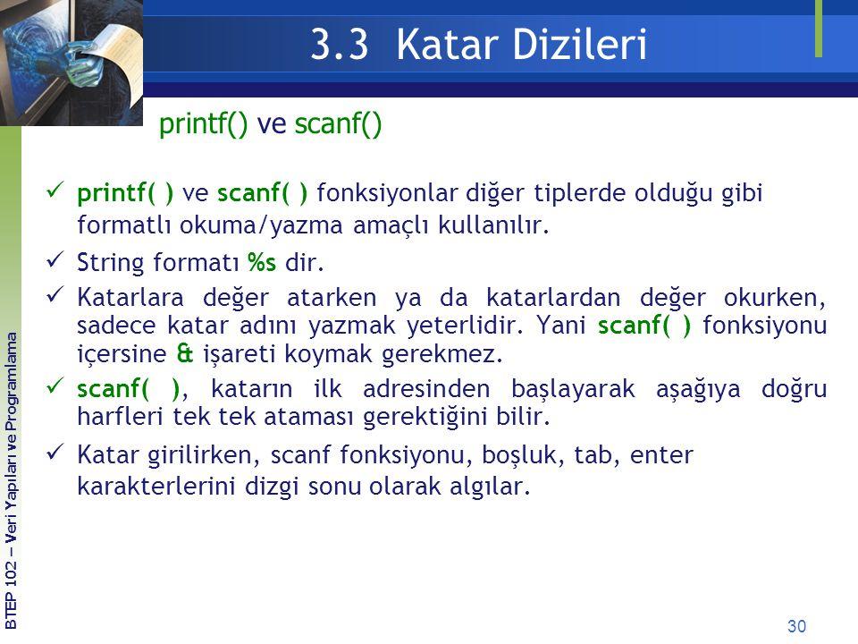 30 3.3 Katar Dizileri BTEP 102 – Veri Yapıları ve Programlama printf( ) ve scanf( ) fonksiyonlar diğer tiplerde olduğu gibi formatlı okuma/yazma amaçl