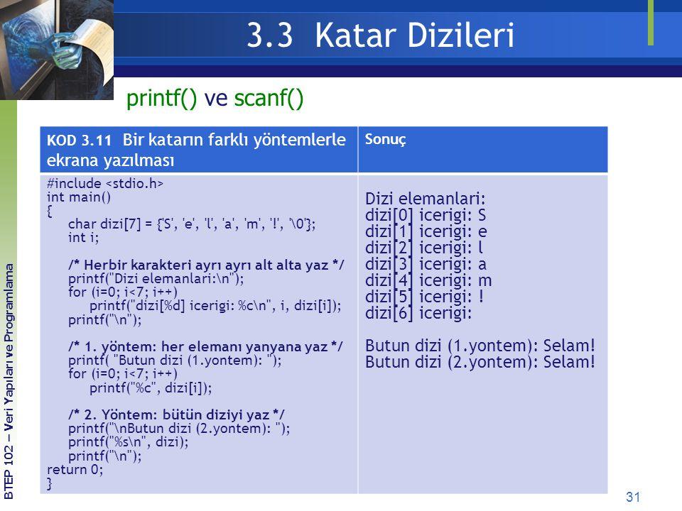 31 3.3 Katar Dizileri BTEP 102 – Veri Yapıları ve Programlama KOD 3.11 Bir katarın farklı yöntemlerle ekrana yazılması Sonuç #include int main() { cha