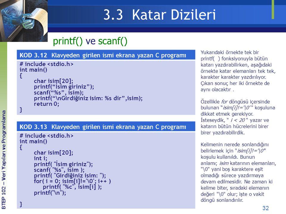 32 3.3 Katar Dizileri BTEP 102 – Veri Yapıları ve Programlama KOD 3.12 Klavyeden girilen ismi ekrana yazan C programı # include int main() { char isim