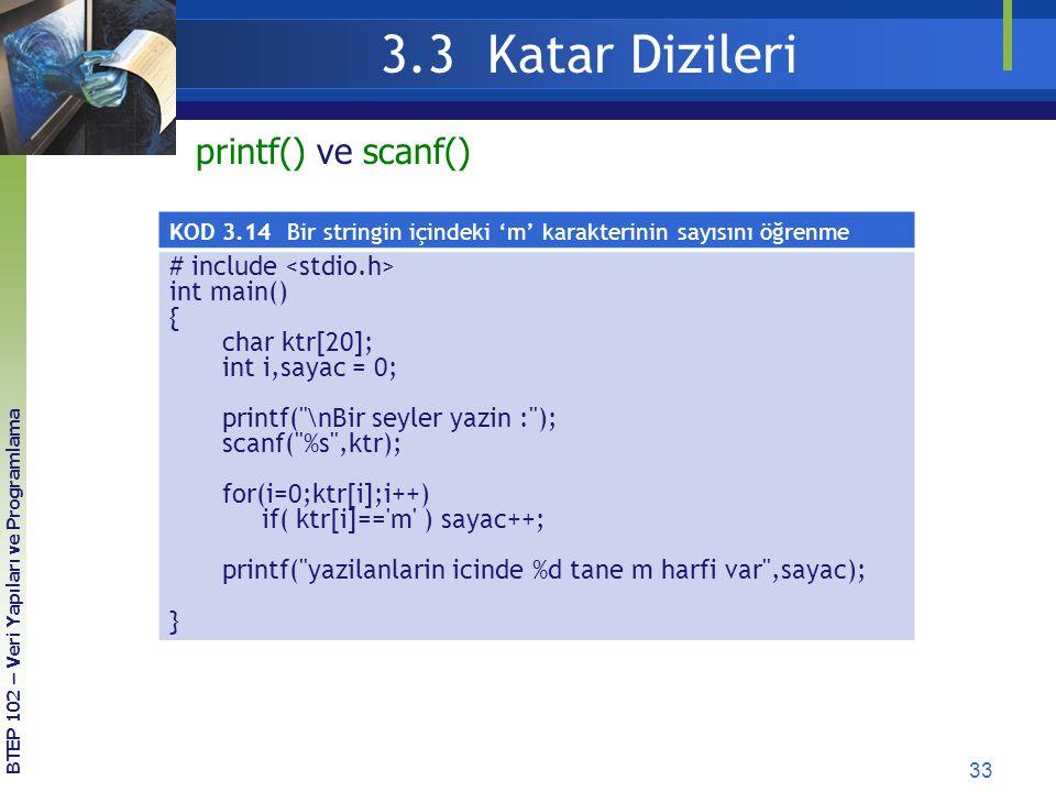 33 3.3 Katar Dizileri BTEP 102 – Veri Yapıları ve Programlama KOD 3.14 Bir stringin içindeki 'm' karakterinin sayısını öğrenme # include int main() {