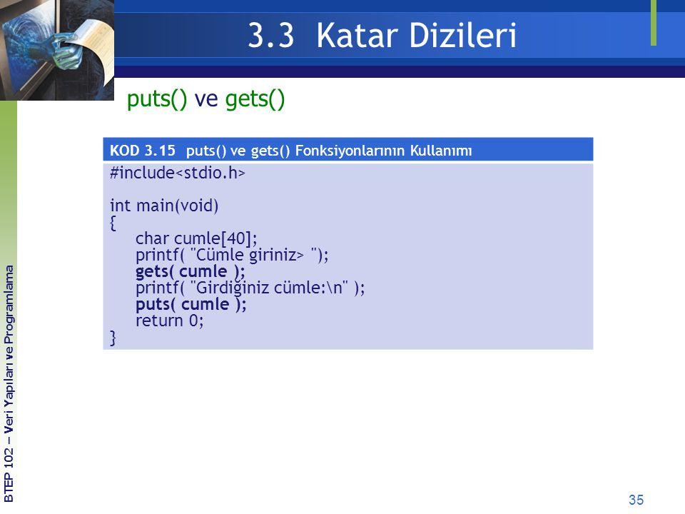 35 3.3 Katar Dizileri BTEP 102 – Veri Yapıları ve Programlama puts() ve gets() KOD 3.15 puts() ve gets() Fonksiyonlarının Kullanımı #include int main(